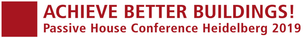 Achieve Better Buildings! Passive House Conference Heidelberg 2019